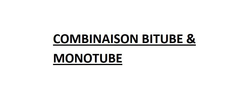 COMBINAISON BITUBE & MONOTUBE