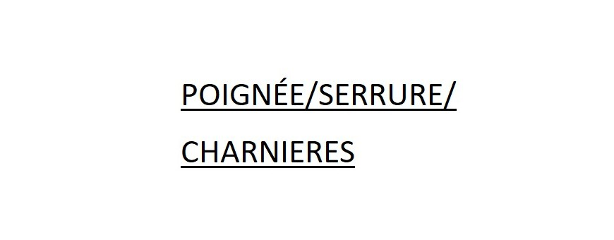 POIGNÉE/SERRURE/CHARNIERES